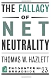 The Fallacy of Net Neutrality (Encounter Broadsides)