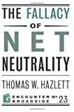 Thomas W Hazlett The Fallacy of Net Neutrality (Encounter Broadsides)