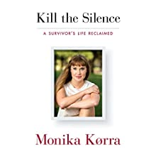 Kill the Silence: A Survivor's Life Reclaimed (       UNABRIDGED) by Monika Korra Narrated by Carla Mercer-Meyer