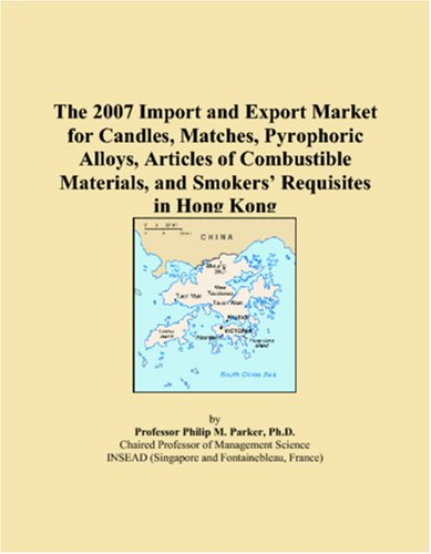 The 2007 Import and Export Market for Candles, Matches, Pyrophoric Alloys, Articles of Combustible Materials, and Smokersï¿1/2 Requisites in Hong Kong
