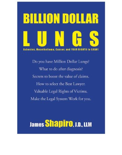BILLION DOLLAR LUNGS Asbestos, Mesothelioma, Cancer and your rights to cash