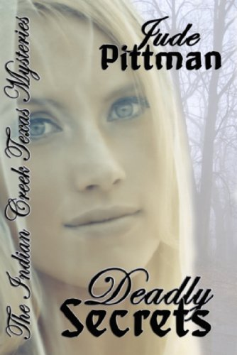 "Looking For A Good Murder Mystery? Jude Pittman's DEADLY SECRETS (THE INDIAN CREEK TEXAS MYSTERIES – BOOK 1) Gives Readers ""A Fabulous Mixture of Texas Humor, Heart-Pounding Action, Sexy Nuances and Mounting Suspense."" – Now $3.99 or FREE via Kindle Lending Library"