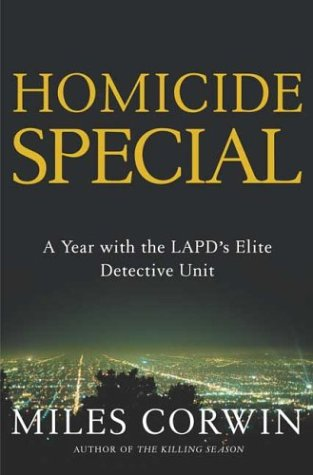 Homicide Special : A Year in the Life of the Lapds Elite Detective Unit, MILES CORWIN