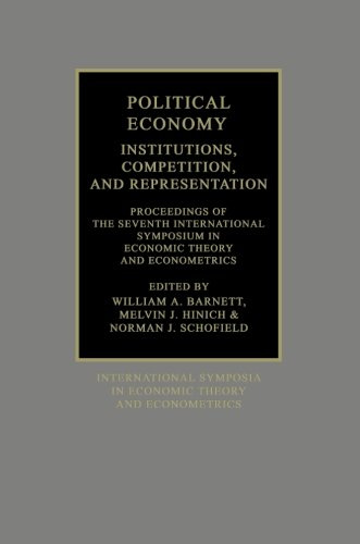 Political Economy: Institutions, Competition and Representation: Proceedings of the Seventh International Symposium in Economic Theory and ... Symposia in Economic Theory and Econometrics)