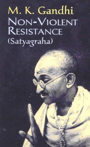 Non-Violent Resistance (Satyagraha), M. K. Gandhi