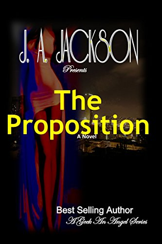 Book: The Proposition (A Geek, An Angel) by J A Jackson