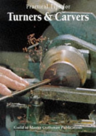 Practical Tips for Turners & Carvers: The Best from Woodturning Magazine, Woodcarving Magazine (Guild of Master Craftsman)