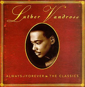 Luther Vandross - Always And Forever The Classics - Zortam Music