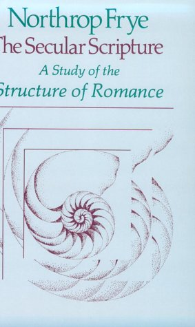 The Secular Scripture: A Study of the Structure of Romance (The Charles Eliot Norton Lectures), Northrop Frye