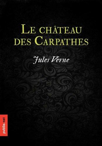 Jules Verne - Le château des Carpathes: de l'invention de l'électricité au service de la terreur et de l'art (e-styx)