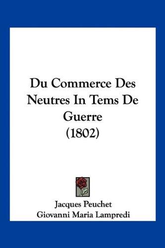 Du Commerce Des Neutres in Tems de Guerre (1802)