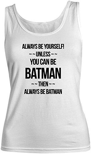 Always Be Yourself Unless You Can Be Batman Divertente Donna Tank Top Canotta Bianca Medium