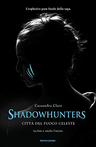 Cassandra Clare - Shadowhunters. Città del fuoco celeste