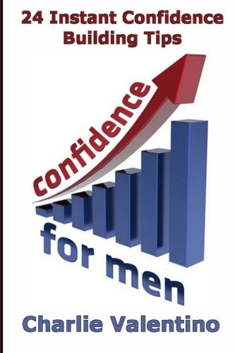 Confidence For Men: 24 Instant Confidence Boosting Tips (Volume 1)