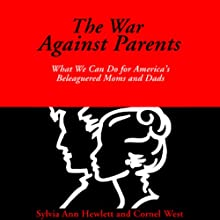 The War Against Parents: What We Can Do for America's Beleaguered Moms and Dads Audiobook by Sylvia Ann Hewlett, Cornel West Narrated by Marguerite Gavin, Lloyd James