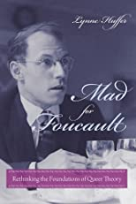 Mad for Foucault: Rethinking the Foundations of Queer Theory (New Directions in Critical Theory)