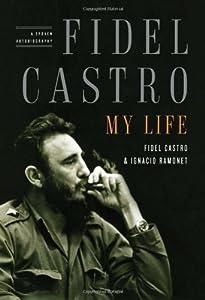 Fidel Castro: My Life: A Spoken Autobiography by Ignacio Ramonet and Fidel Castro