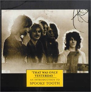 Spooky Tooth - That Was Yesterday: Introduction - Zortam Music