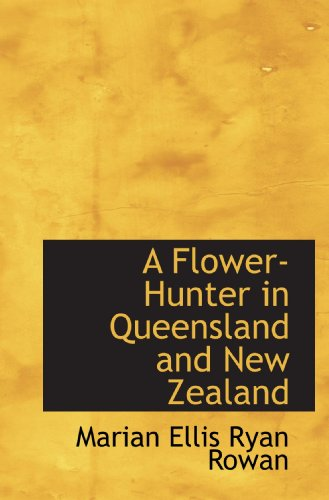 A Flower-Hunter in Queensland and New Zealand