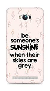 AMEZ be someone's sunshine when their skies are grey Back Cover For Asus Zenfone Max ZC550KL