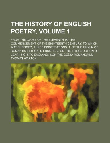 The history of English poetry,; from the close of the eleventh to the commencement of the eighteenth century. To which are prefixed, three ... in Europe. 2. On the introduction of Volume 1