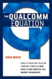 The Qualcomm Equation: How a Fledgling Telecom Company Forged a New Path to Big Profits and Market (0814408184) by Dave Mock