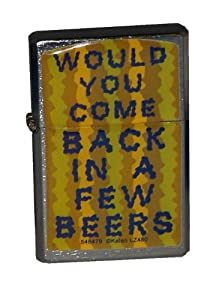 Would You Come Back In A Few Beers Flip Top Lighter
