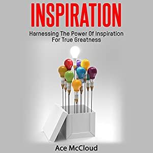 Inspiration: Harnessing the Power of Inspiration for True Greatness Audiobook