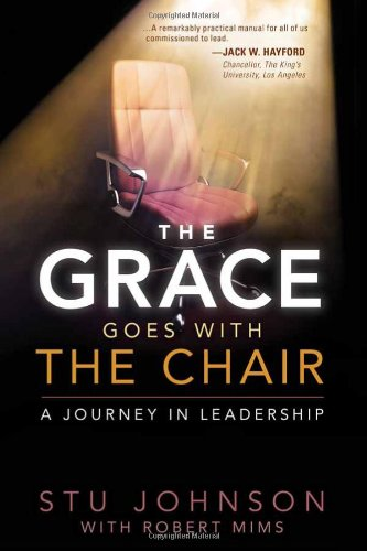 The Grace Goes With the Chair: A Journey in Leadership, Johnson, Stu