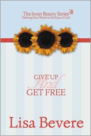 Give Up And Get Free: Defining your worth int he eyes of God (Inner Beauty)