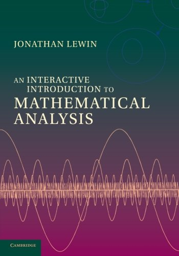 An Interactive Introduction To Mathematical Analysis