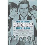 The Official Dick Van Dyke Show Book: The Definitive History and Ultimate Viewer's Guide to Television's Most Enduring Comedy