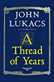 A Thread of Years (0300080751) by Lukacs, John