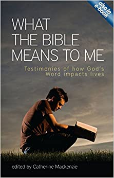 What the Bible Means to Me: Testimonies of How God's Word impacts