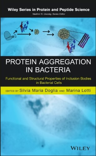 Protein Aggregation In Bacteria: Functional And Structural Properties Of Inclusion Bodies In Bacterial Cells (Wiley Series In Protein And Peptide Science)