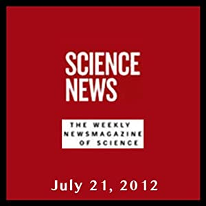 Science News, July 21, 2012 | [Society for Science & the Public]