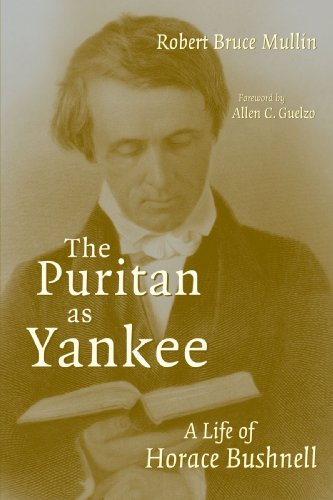 The Puritan As Yankee: A Life Of Horace Bushnell (Library Of Religious Biography)