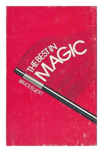 The Best in Magic / Bruce Elliott ; illustrated by Louis Ravielli