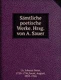Sämtliche poetische Werke. Hrsg. von A. Sauer