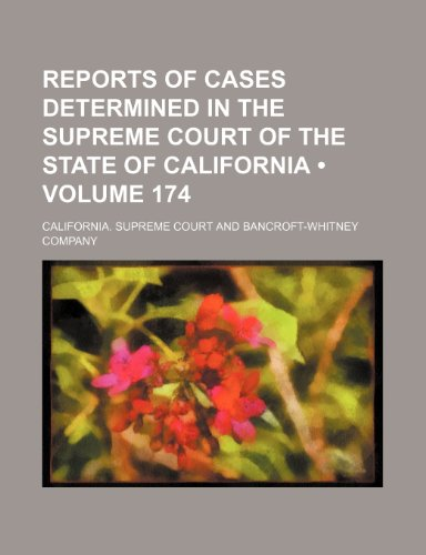 Reports of cases determined in the Supreme Court of the state of California (Volume 174)