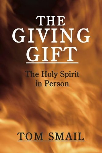The Giving Gift: The Holy Spirit in Person, THOMAS A. SMAIL