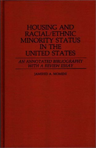 Housing and Racial/Ethnic Minority Status in the United States: An Annotated Bibliography with a Review Essay (Bibliographies & Indexes in Sociology)