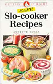 Safe Slo-Cooker Recipes (Getting It Right): Annette Yates