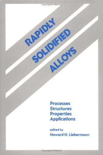 Rapidly Solidified Alloys: Processes-Structures-Properties-Applications (Materials Engineering)