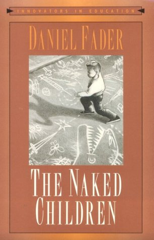 The Naked Children (Innovators in Education Series), Daniel Fader