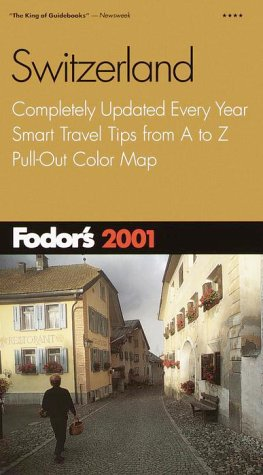 Fodor's Switzerland 2001: Completely Updated Every Year, Smart Travel Tips from A to Z, Pull-Out Color Map (Fodor's Gold Guides)