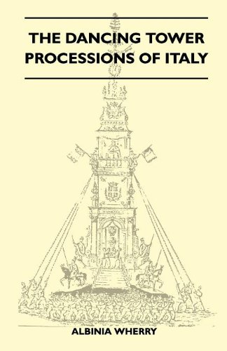 The Dancing Tower Processions Of Italy (Folklore History Series)