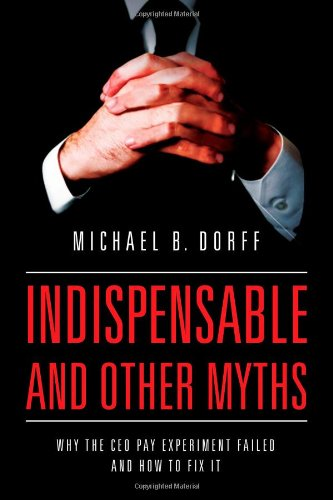 Indispensable And Other Myths: Why The Ceo Pay Experiment Failed And How To Fix It front-1064874