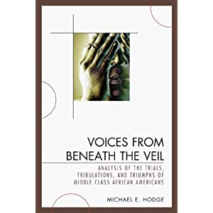 Voices From Beneath the Veil : Analysis of the Trials, Tribulations, and Triumphs of Middle Class African Americans