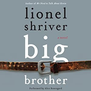 Big Brother: A Novel | [Lionel Shriver]